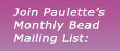 Join Paulette's Monthly Bead Mailing List